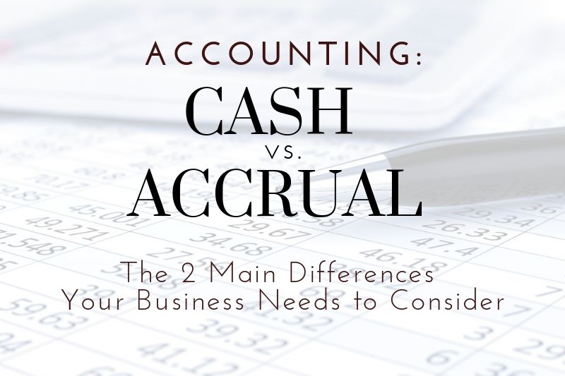 Cash vs. Accrual Accounting: Two Main Differences For Frederick Businesses To Consider